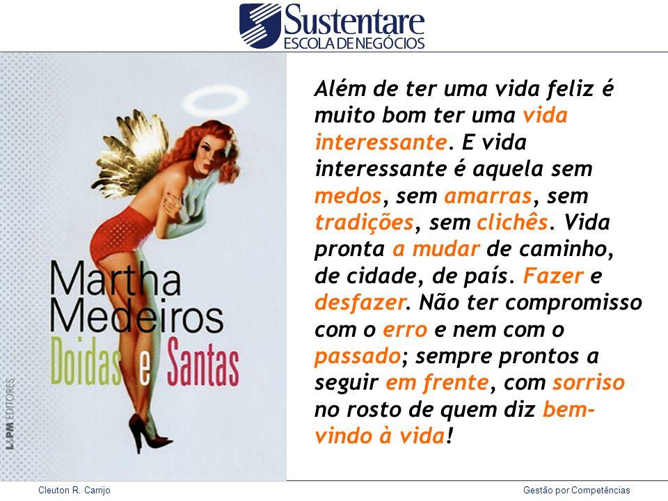 Cleuton R. Carrijo Gestão por Competências Além de ter uma vida feliz é muito bom ter uma vida interessante. E vida interessante é aquela sem medos, s