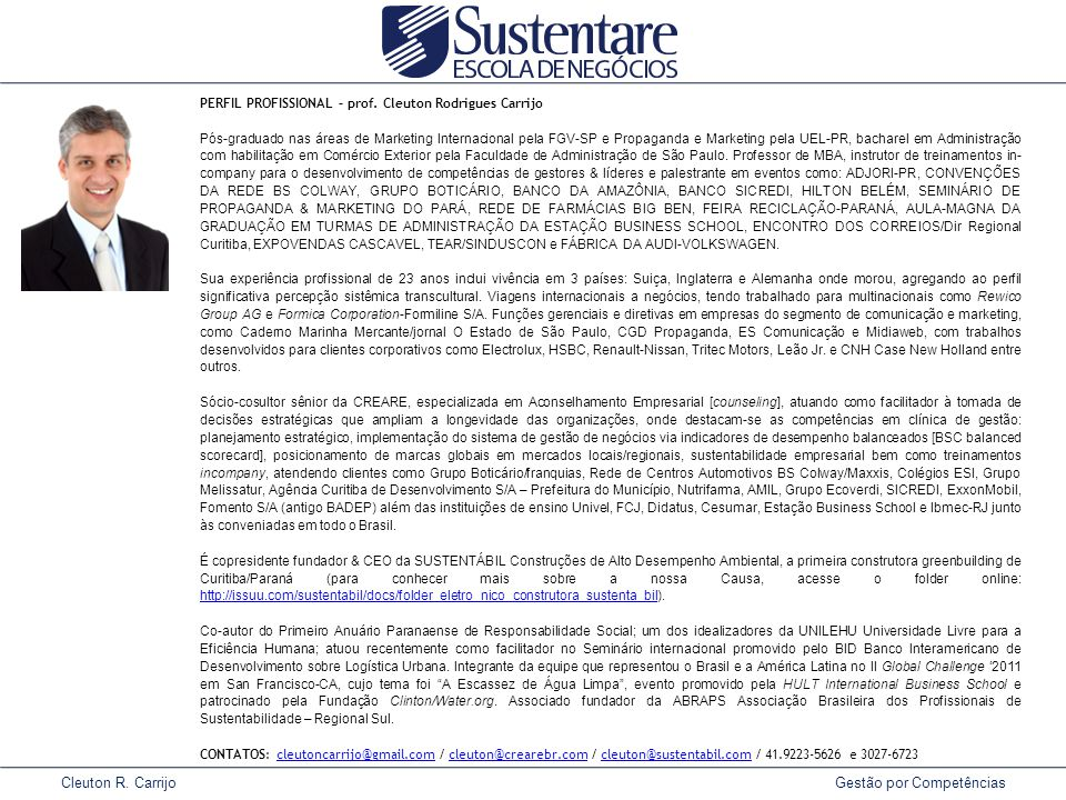 Cleuton R. Carrijo Gestão por Competências PERFIL PROFISSIONAL – prof. Cleuton Rodrigues Carrijo Pós-graduado nas áreas de Marketing Internacional pel