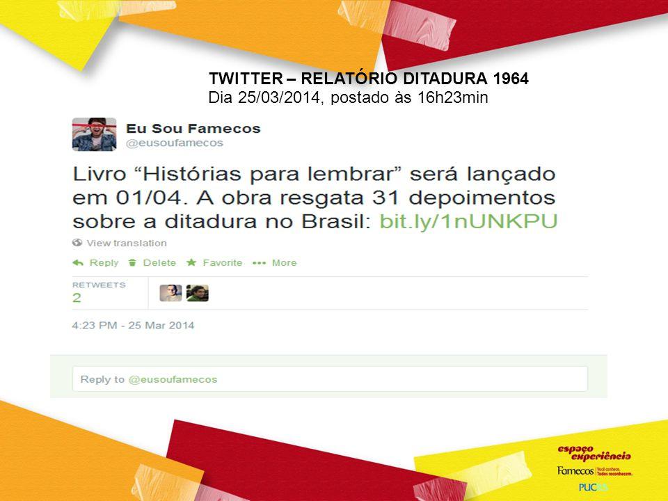 TWITTER – RELATÓRIO DITADURA 1964 Dia 25/03/2014, postado às 16h23min
