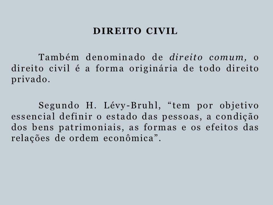 """DIREITO CIVIL Também denominado de direito comum, o direito civil é a forma originária de todo direito privado. Segundo H. Lévy-Bruhl, """"tem por objeti"""