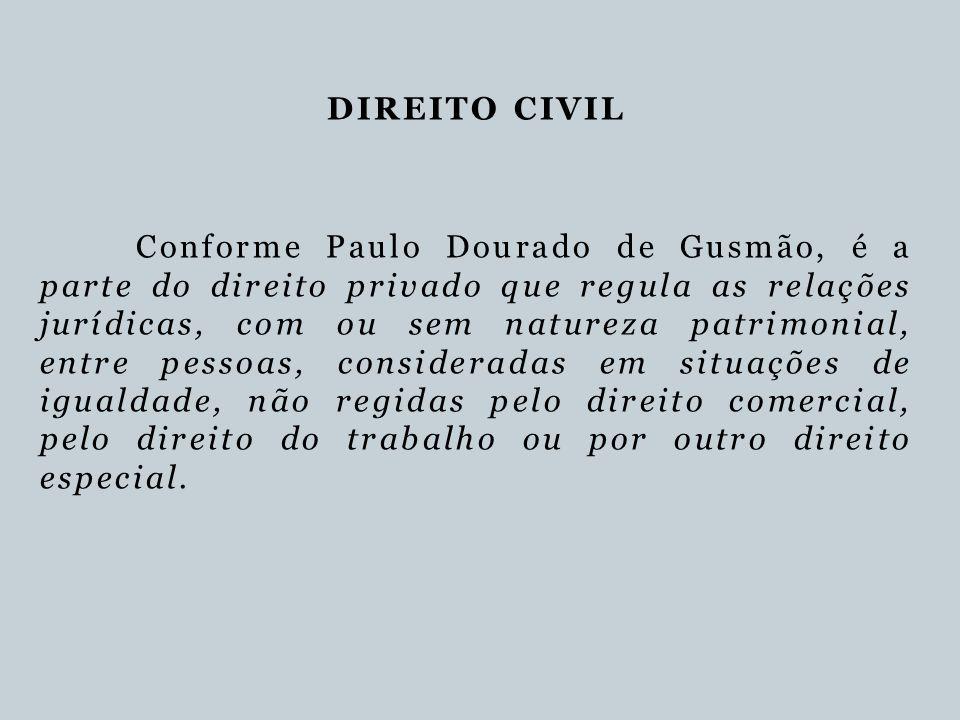 DIREITO CIVIL Conforme Paulo Dourado de Gusmão, é a parte do direito privado que regula as relações jurídicas, com ou sem natureza patrimonial, entre