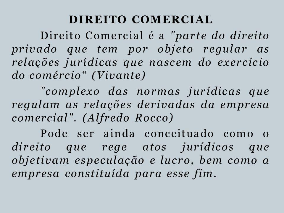 DIREITO COMERCIAL Direito Comercial é a