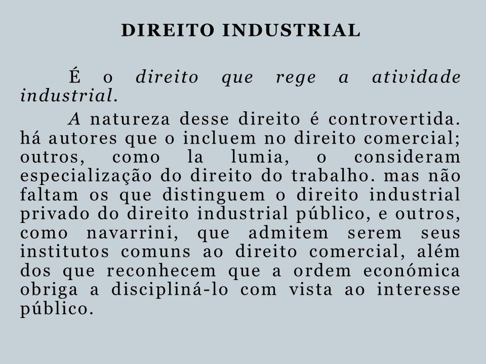 DIREITO INDUSTRIAL É o direito que rege a atividade industrial. A natureza desse direito é controvertida. há autores que o incluem no direito comercia
