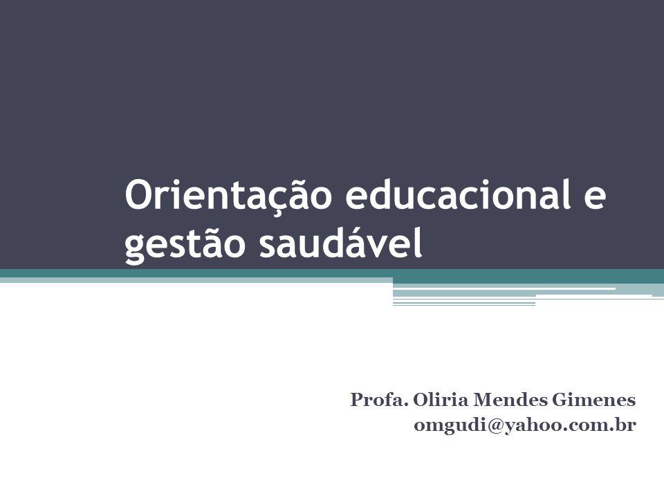 Orientação educacional e gestão saudável Profa. Oliria Mendes Gimenes omgudi@yahoo.com.br