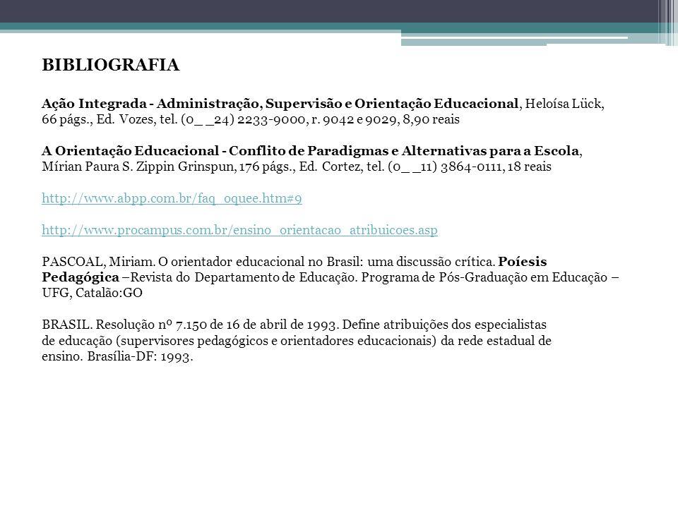 BIBLIOGRAFIA Ação Integrada - Administração, Supervisão e Orientação Educacional, Heloísa Lück, 66 págs., Ed.