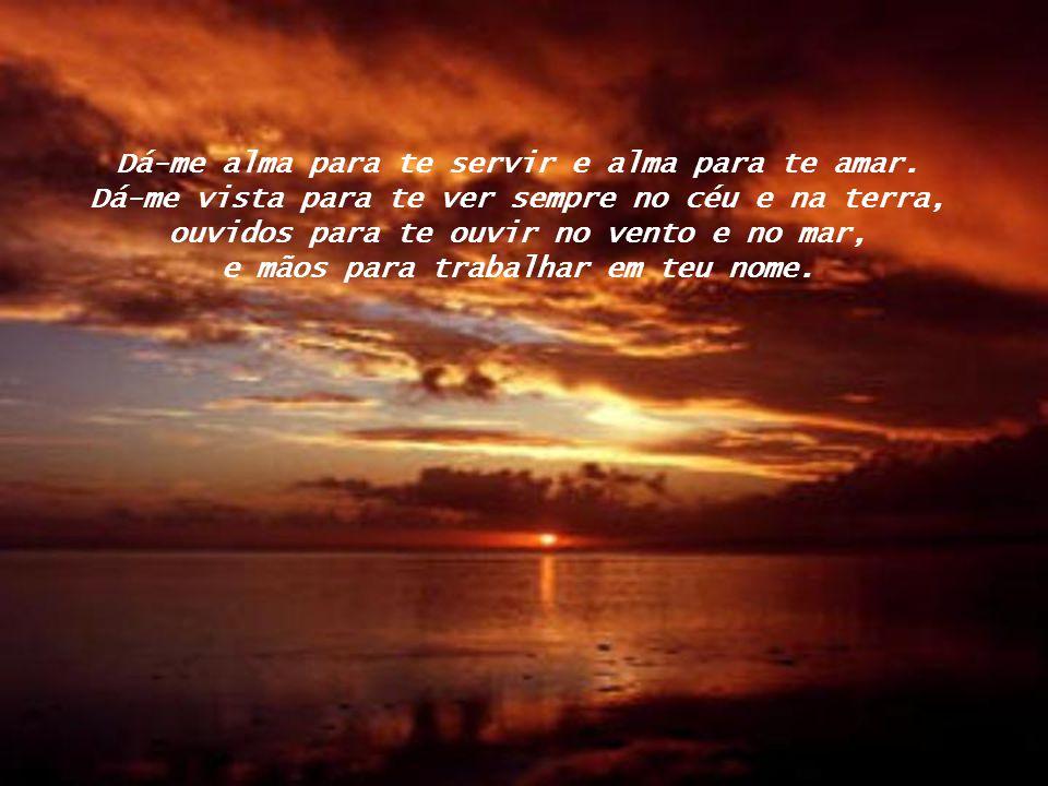 Torna-me puro como água e alto como o céu.