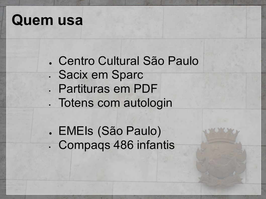 Quem usa ● Centro Cultural São Paulo ▪ Sacix em Sparc ▪ Partituras em PDF ▪ Totens com autologin ● EMEIs (São Paulo) ▪ Compaqs 486 infantis