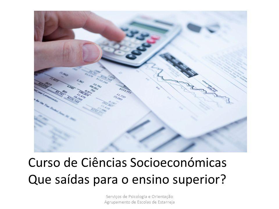 Curso de Ciências Socioeconómicas Que saídas para o ensino superior? Serviços de Psicologia e Orientação Agrupamento de Escolas de Estarreja