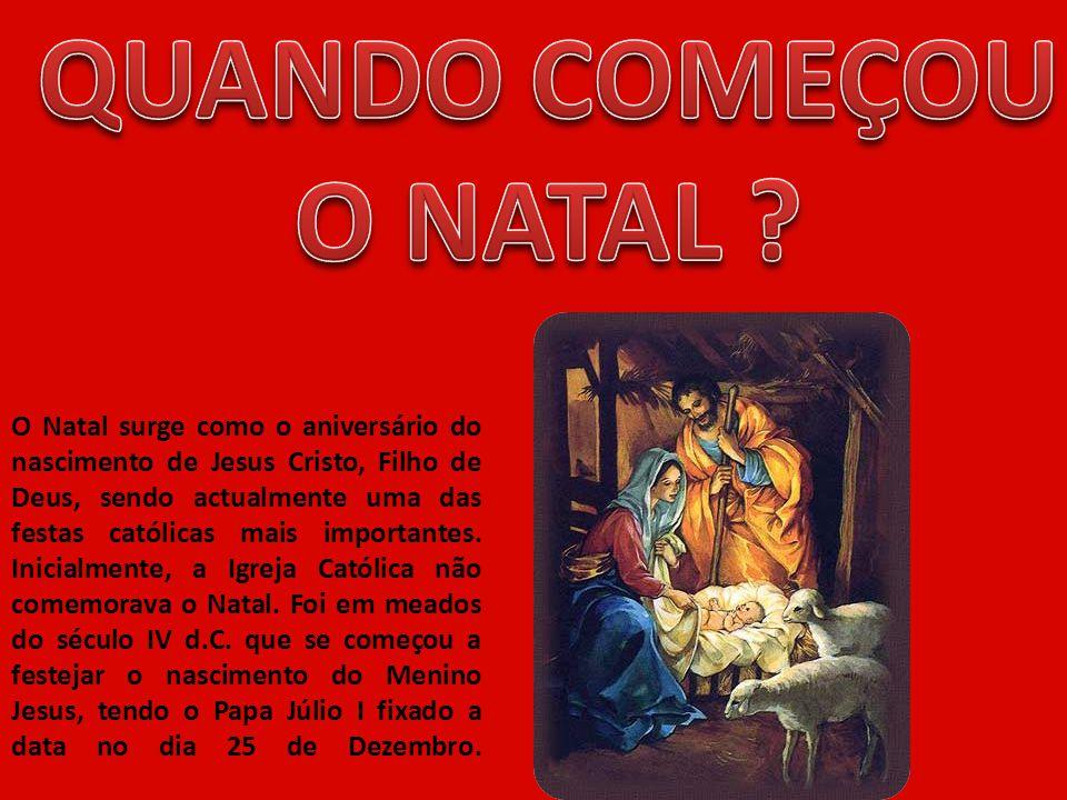 O Natal surge como o aniversário do nascimento de Jesus Cristo, Filho de Deus, sendo actualmente uma das festas católicas mais importantes. Inicialmen