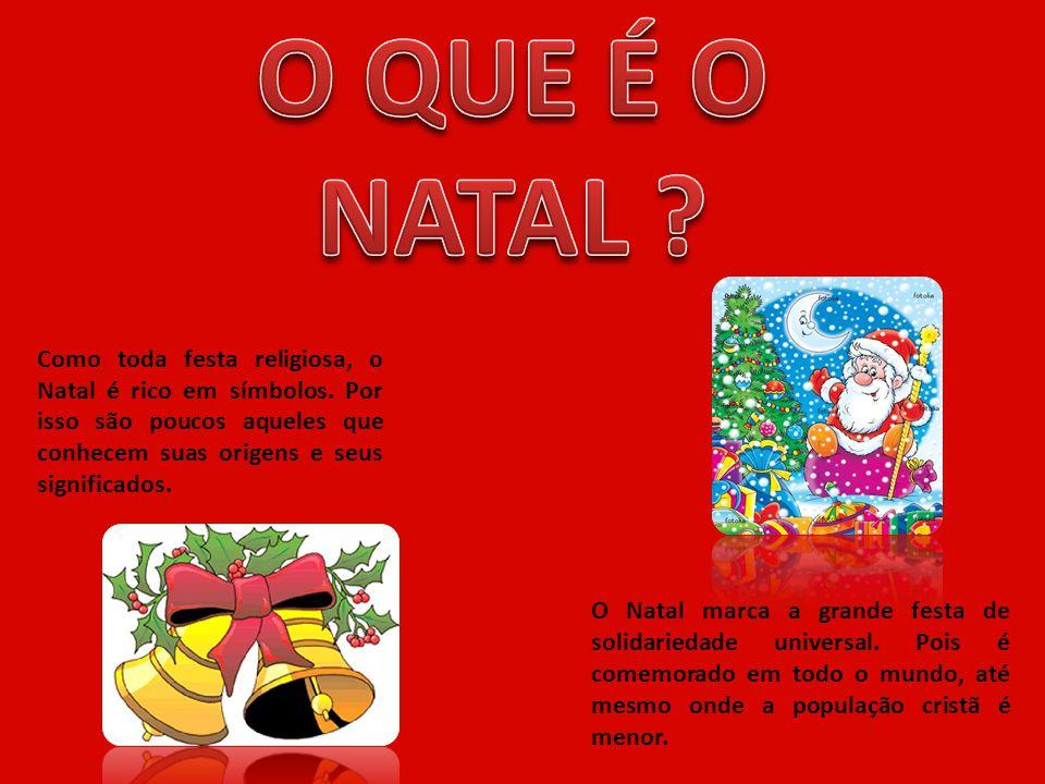 2006 00:00 Como toda festa religiosa, o Natal é rico em símbolos. Por isso são poucos aqueles que conhecem suas origens e seus significados. O Natal m