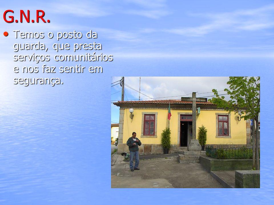 G.N.R. Temos o posto da guarda, que presta serviços comunitários e nos faz sentir em segurança. Temos o posto da guarda, que presta serviços comunitár