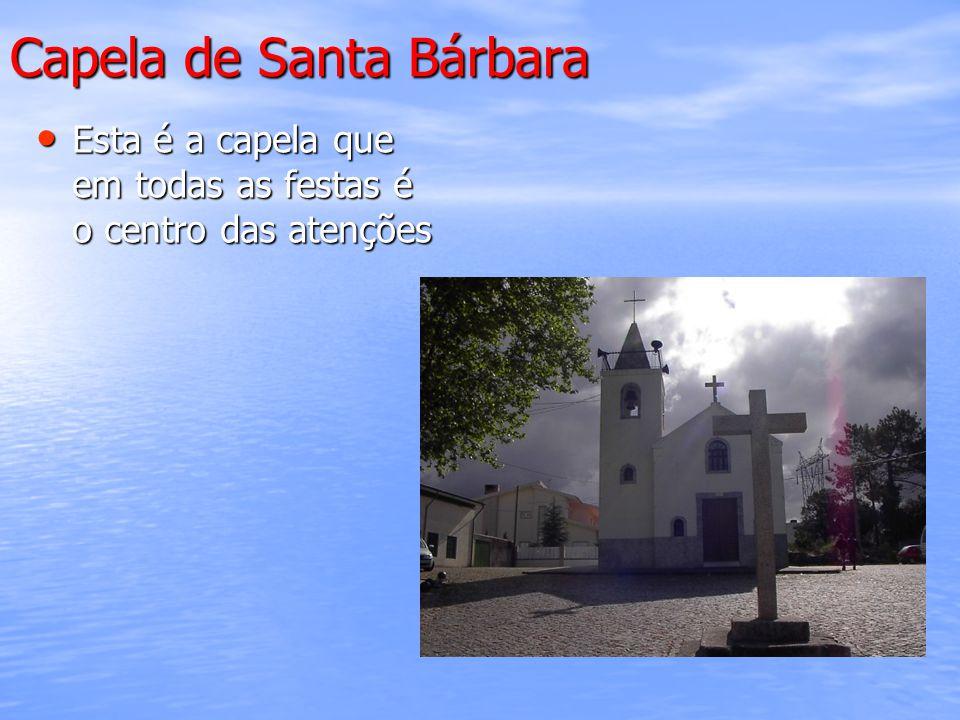 Capela de Santa Bárbara Esta é a capela que em todas as festas é o centro das atenções Esta é a capela que em todas as festas é o centro das atenções