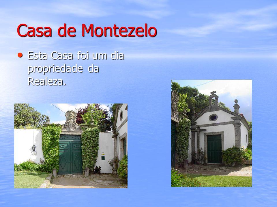 Casa de Montezelo Esta Casa foi um dia propriedade da Realeza. Esta Casa foi um dia propriedade da Realeza.