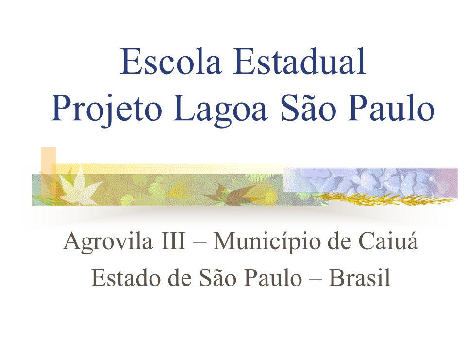 Escola Estadual Projeto Lagoa São Paulo Agrovila III – Município de Caiuá Estado de São Paulo – Brasil