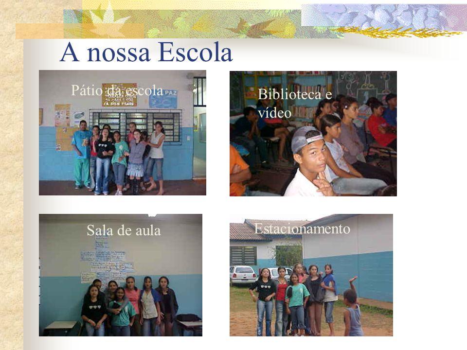 A nossa Escola Jardim da escola Pátio da escola Sala de aula Estacionamento Biblioteca e vídeo