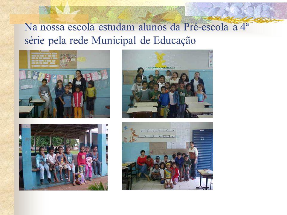 Na nossa escola estudam alunos da Pré-escola a 4ª série pela rede Municipal de Educação