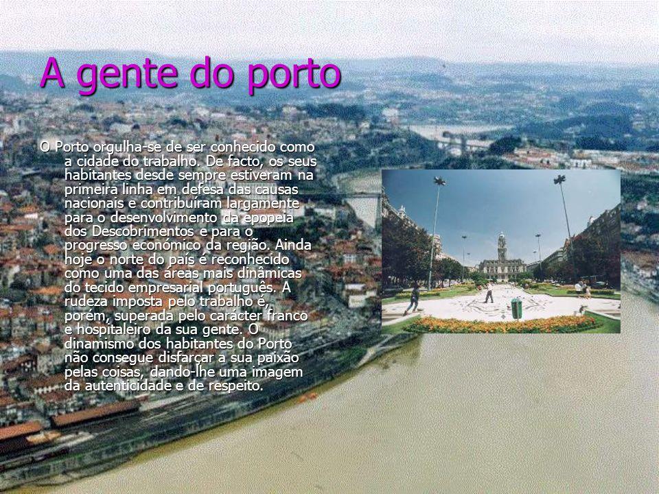 A gente do porto O Porto orgulha-se de ser conhecido como a cidade do trabalho. De facto, os seus habitantes desde sempre estiveram na primeira linha