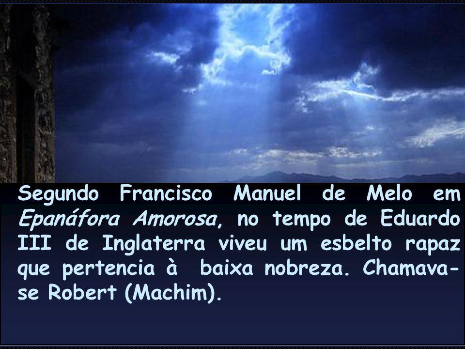 Segundo Francisco Manuel de Melo em Epanáfora Amorosa, no tempo de Eduardo III de Inglaterra viveu um esbelto rapaz que pertencia à baixa nobreza.