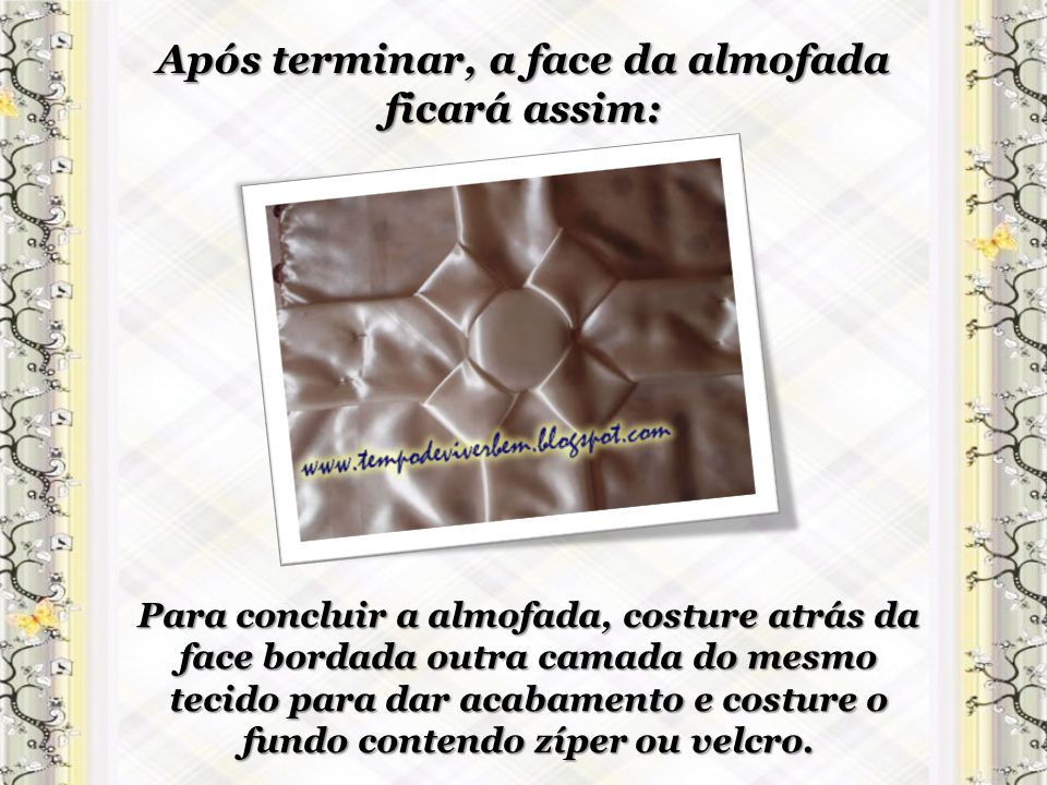Após terminar, a face da almofada ficará assim: Para concluir a almofada, costure atrás da face bordada outra camada do mesmo tecido para dar acabamen