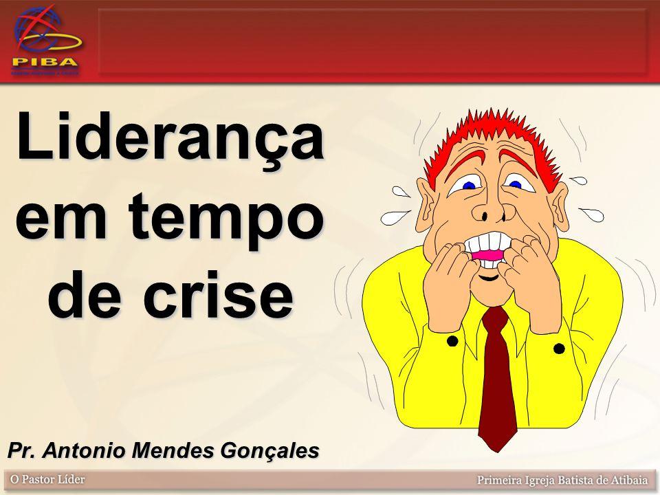 Liderança em tempo de crise Pr. Antonio Mendes Gonçales