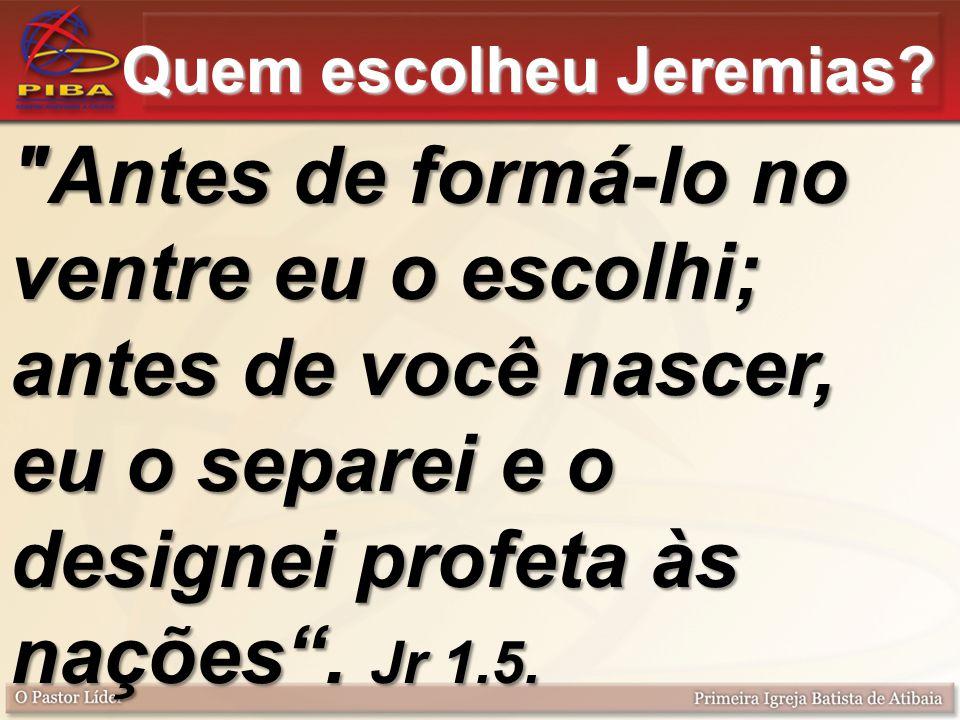 Quem escolheu Jeremias.