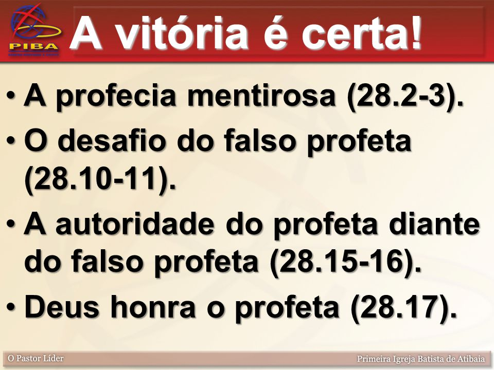 A vitória é certa! A profecia mentirosa (28.2-3).A profecia mentirosa (28.2-3). O desafio do falso profeta (28.10-11).O desafio do falso profeta (28.1