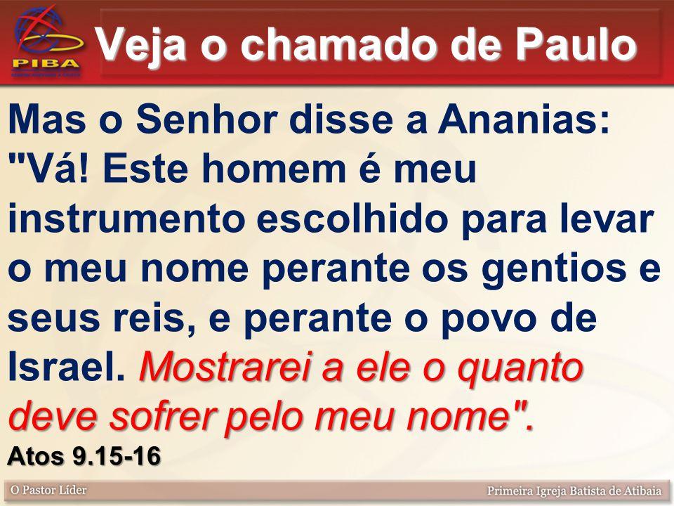 Veja o chamado de Paulo Mostrarei a ele o quanto deve sofrer pelo meu nome
