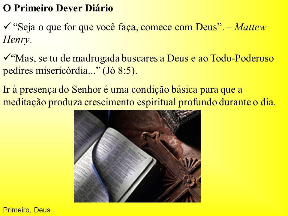 """O Primeiro Dever Diário """"Seja o que for que você faça, comece com Deus"""". – Mattew Henry. """"Mas, se tu de madrugada buscares a Deus e ao Todo-Poderoso p"""