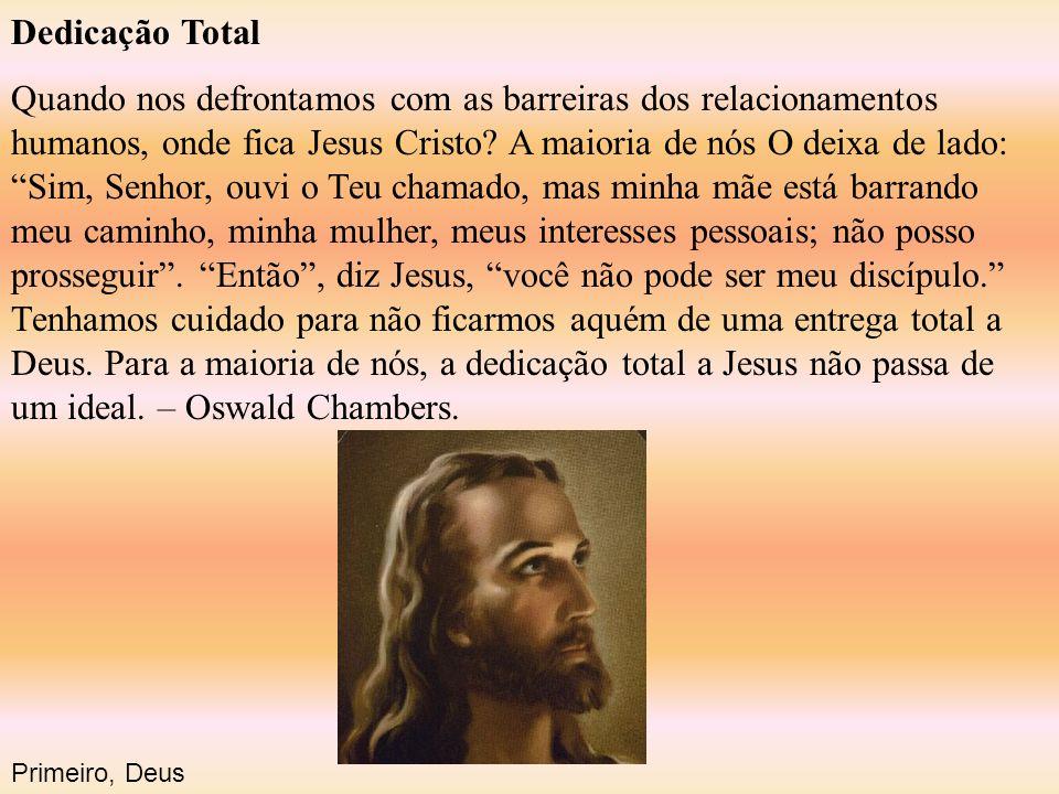 """Dedicação Total Quando nos defrontamos com as barreiras dos relacionamentos humanos, onde fica Jesus Cristo? A maioria de nós O deixa de lado: """"Sim, S"""