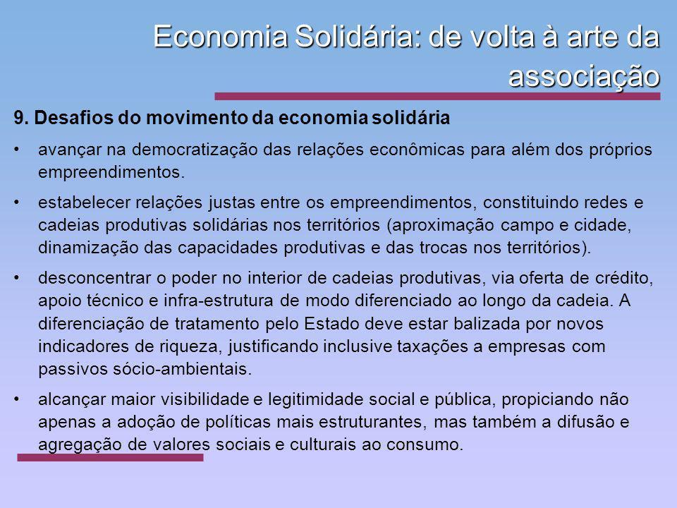 Economia Solidária: de volta à arte da associação 9. Desafios do movimento da economia solidária avançar na democratização das relações econômicas par