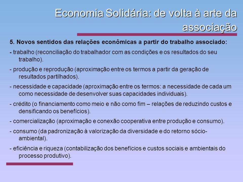 Economia Solidária: de volta à arte da associação 5. Novos sentidos das relações econômicas a partir do trabalho associado: - trabalho (reconciliação