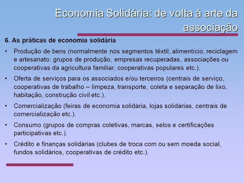 Economia Solidária: de volta à arte da associação 6. As práticas de economia solidária Produção de bens (normalmente nos segmentos têxtil, alimentício
