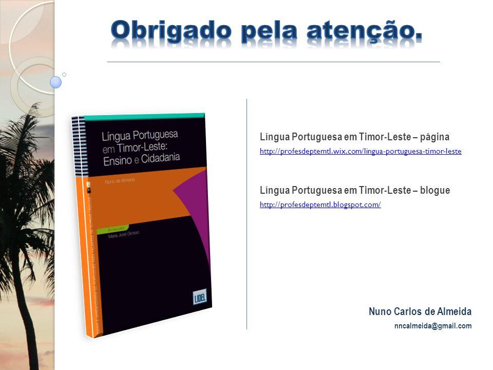 Língua Portuguesa em Timor-Leste – página http://profesdeptemtl.wix.com/lingua-portuguesa-timor-leste Língua Portuguesa em Timor-Leste – blogue http://profesdeptemtl.blogspot.com/ Nuno Carlos de Almeida nncalmeida@gmail.com