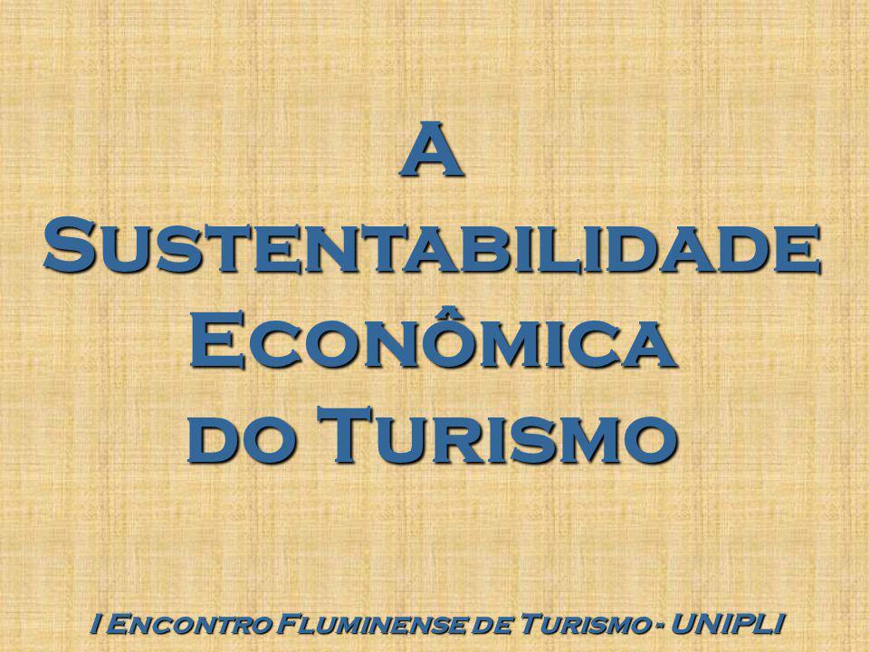 A Sustentabilidade Econômica do Turismo I Encontro Fluminense de Turismo - UNIPLI