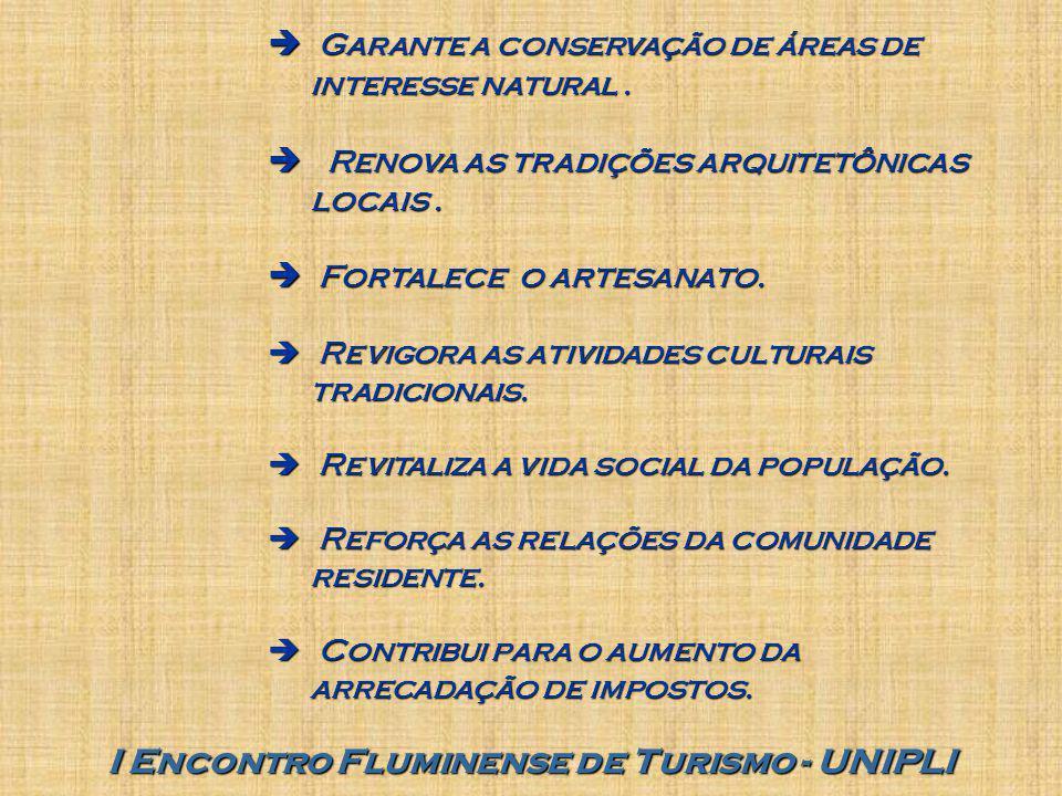 I Encontro Fluminense de Turismo - UNIPLI  Garante a conservação de áreas de interesse natural.  Renova as tradições arquitetônicas locais.  Fortal