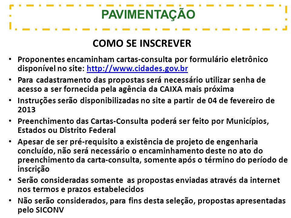 PAVIMENTAÇÃO Proponentes encaminham cartas-consulta por formulário eletrônico disponível no site: http://www.cidades.gov.brhttp://www.cidades.gov.br P