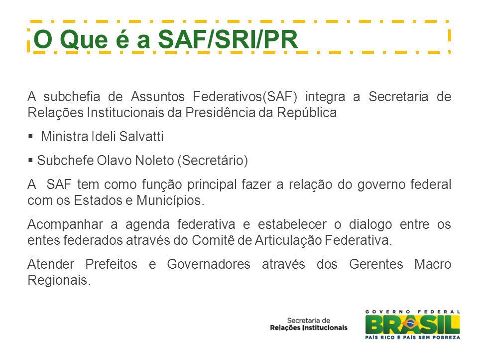 A subchefia de Assuntos Federativos(SAF) integra a Secretaria de Relações Institucionais da Presidência da República  Ministra Ideli Salvatti  Subch