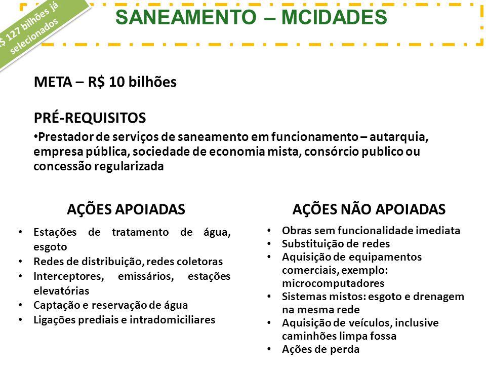 META – R$ 10 bilhões PRÉ-REQUISITOS Prestador de serviços de saneamento em funcionamento – autarquia, empresa pública, sociedade de economia mista, co