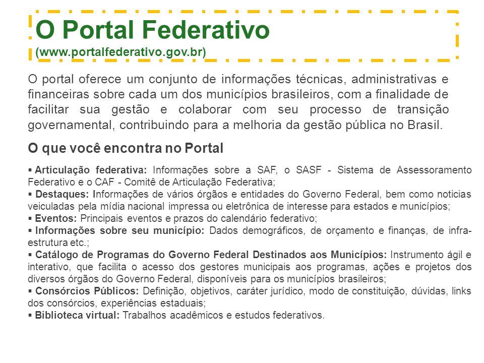 O Portal Federativo (www.portalfederativo.gov.br) O portal oferece um conjunto de informações técnicas, administrativas e financeiras sobre cada um do