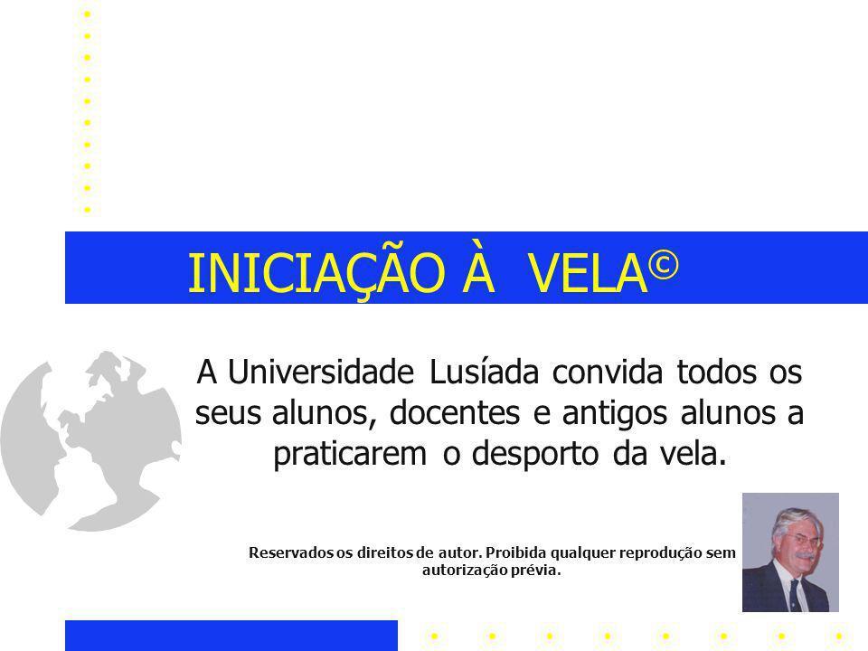 INICIAÇÃO À VELA © A Universidade Lusíada convida todos os seus alunos, docentes e antigos alunos a praticarem o desporto da vela.
