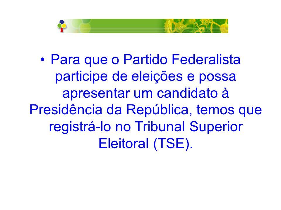 Para que o Partido Federalista participe de eleições e possa apresentar um candidato à Presidência da República, temos que registrá-lo no Tribunal Sup