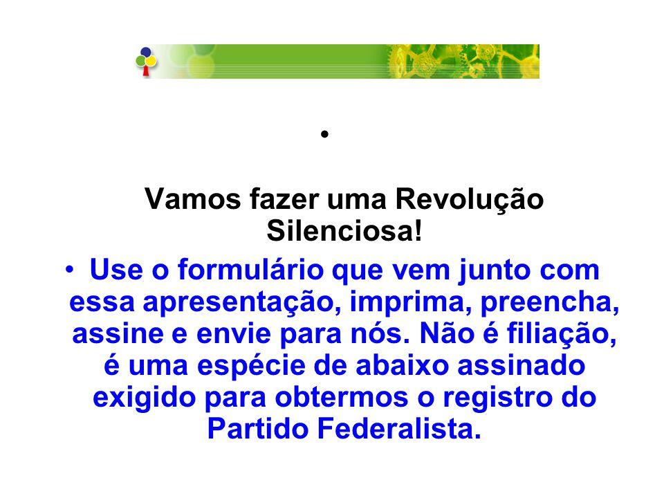 Vamos fazer uma Revolução Silenciosa! Use o formulário que vem junto com essa apresentação, imprima, preencha, assine e envie para nós. Não é filiação