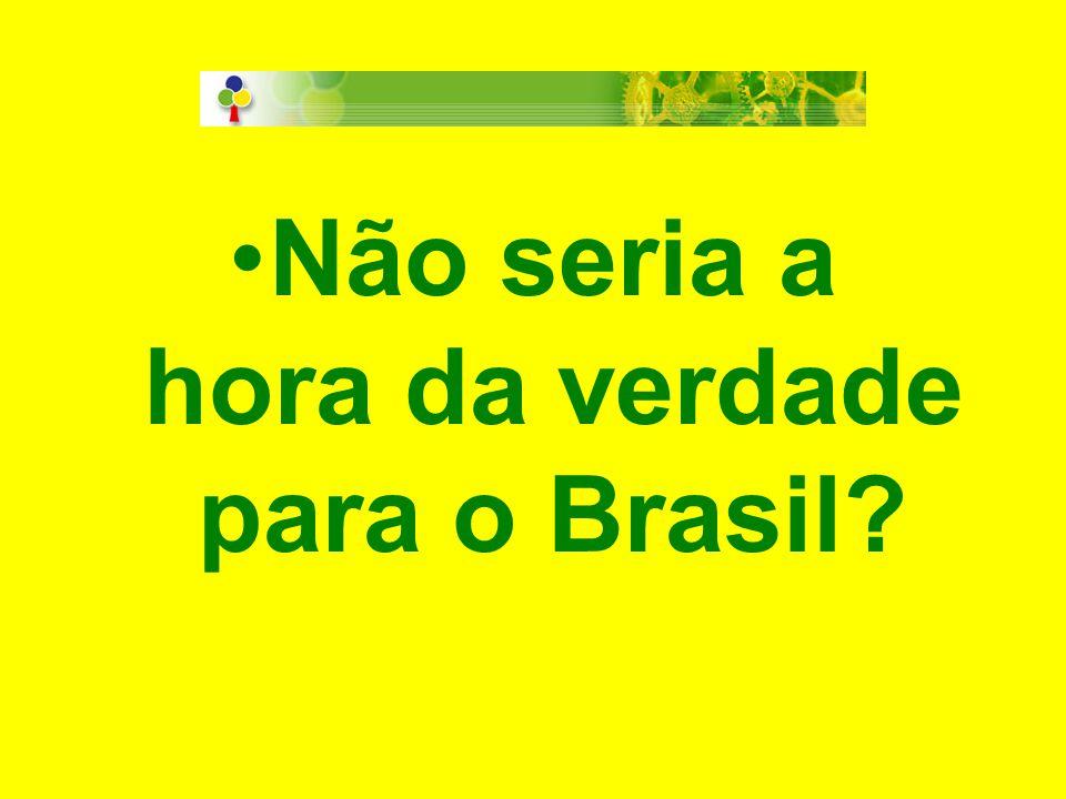 Não seria a hora da verdade para o Brasil?