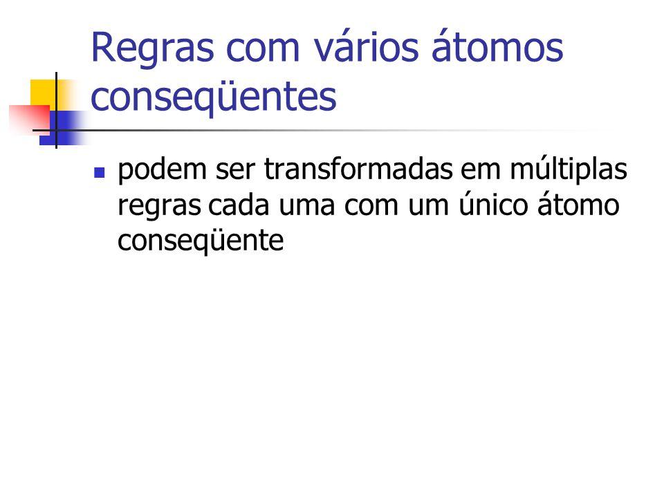 Regras com vários átomos conseqüentes podem ser transformadas em múltiplas regras cada uma com um único átomo conseqüente