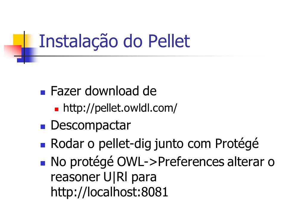 Instalação do Pellet Fazer download de http://pellet.owldl.com/ Descompactar Rodar o pellet-dig junto com Protégé No protégé OWL->Preferences alterar