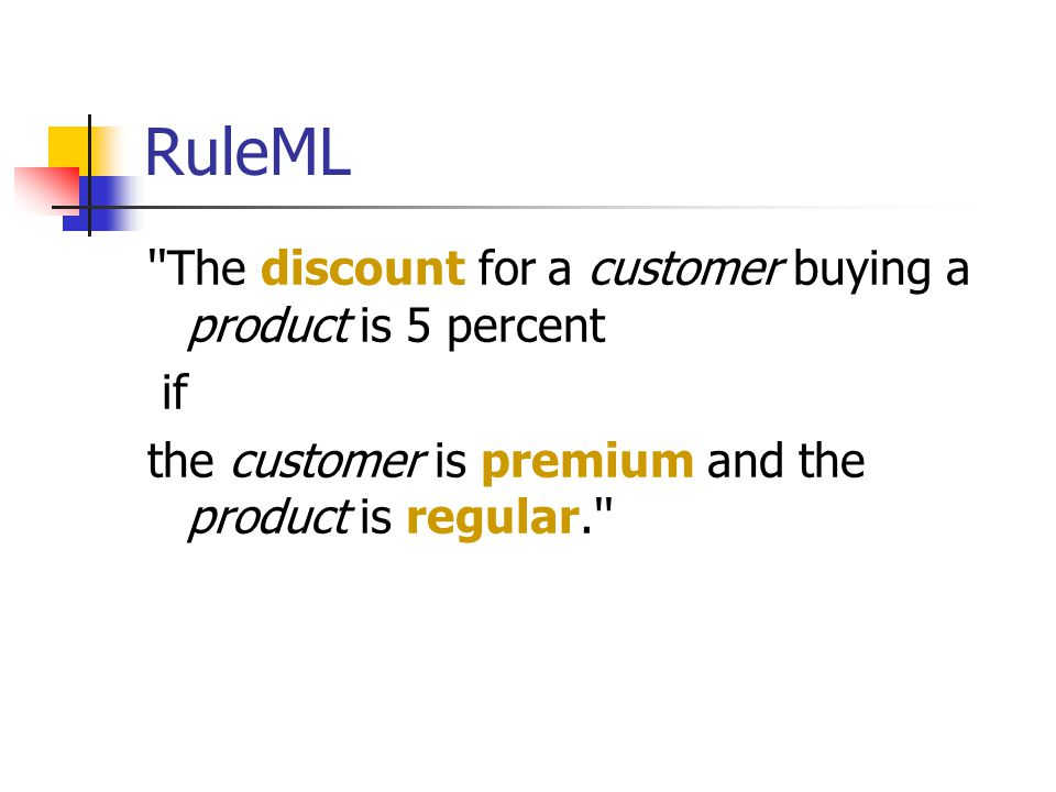 RuleML ''The discount for a customer buying a product is 5 percent if the customer is premium and the product is regular.''