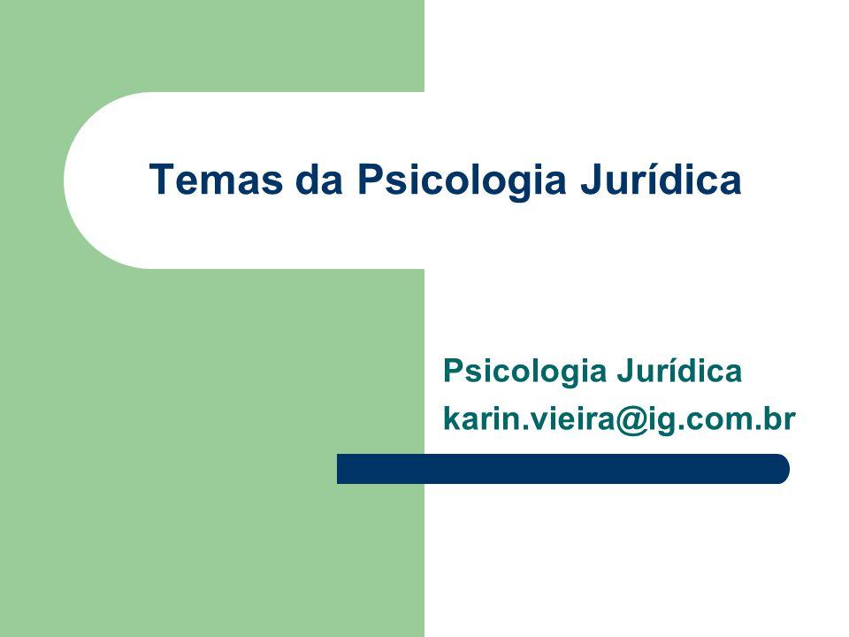 Temas da Psicologia Jurídica Psicologia Jurídica karin.vieira@ig.com.br