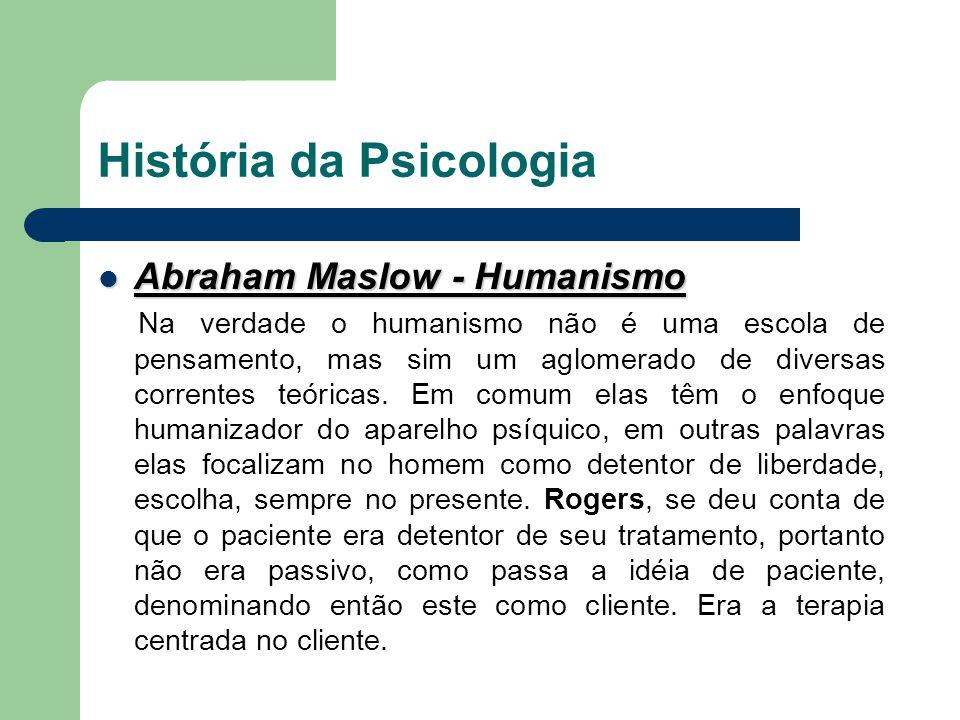 História da Psicologia Abraham Maslow - Humanismo Abraham Maslow - Humanismo Na verdade o humanismo não é uma escola de pensamento, mas sim um aglomer