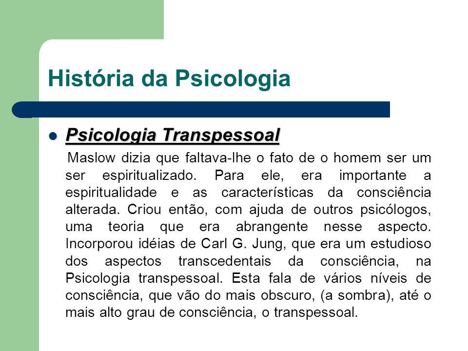 Psicologia Transpessoal Psicologia Transpessoal Maslow dizia que faltava-lhe o fato de o homem ser um ser espiritualizado. Para ele, era importante a