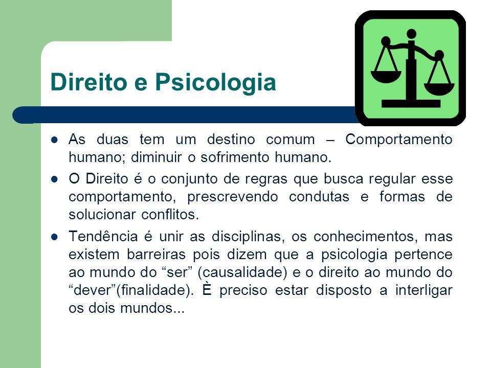 Direito e Psicologia As duas tem um destino comum – Comportamento humano; diminuir o sofrimento humano. O Direito é o conjunto de regras que busca reg